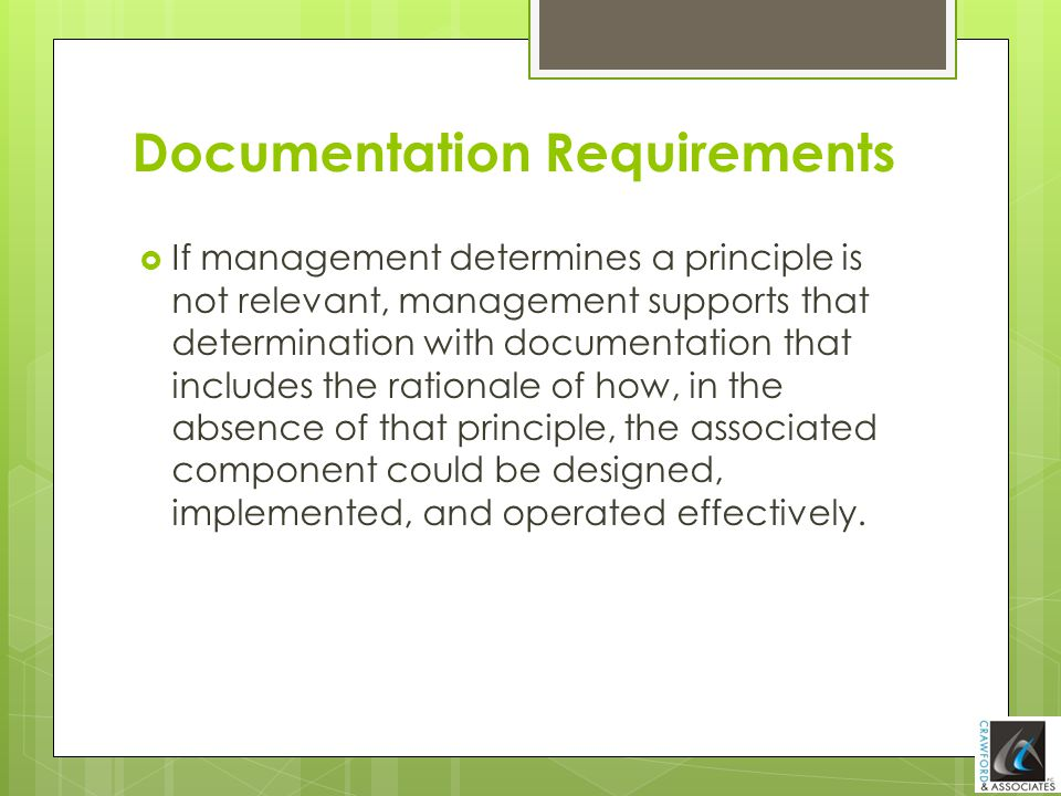Documentation Requirements  If management determines a principle is not relevant, management supports that determination with documentation that incl