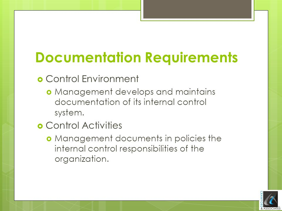 Documentation Requirements  Control Environment  Management develops and maintains documentation of its internal control system.  Control Activitie