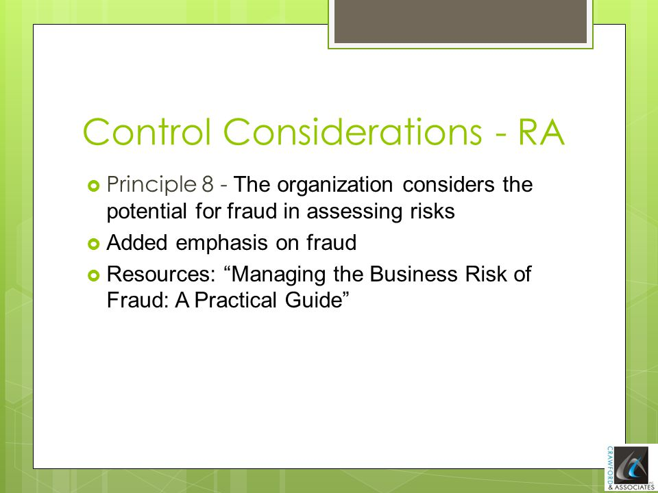 Control Considerations - RA  Principle 8 - The organization considers the potential for fraud in assessing risks t  Added emphasis on fraud  Resour