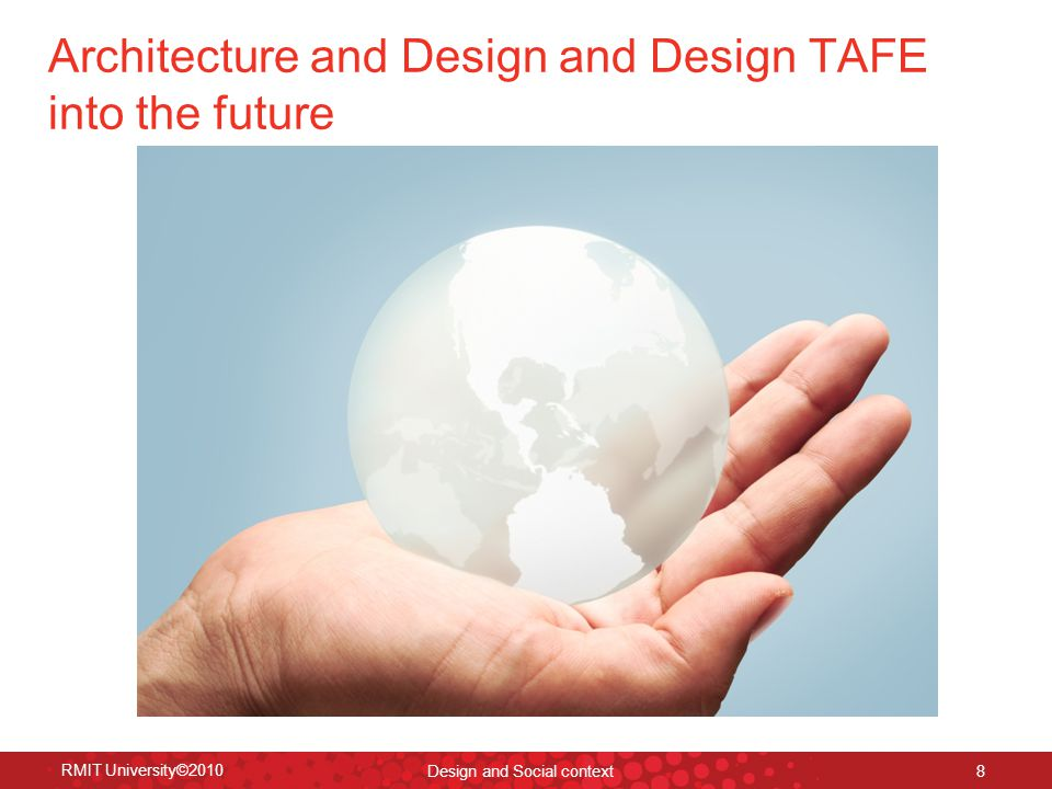 Architecture and Design and Design TAFE into the future RMIT University©2010 Design and Social context 8
