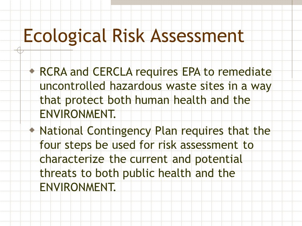  RCRA and CERCLA requires EPA to remediate uncontrolled hazardous waste sites in a way that protect both human health and the ENVIRONMENT.  National