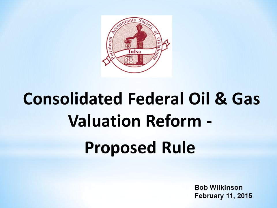 Consolidated Federal Oil & Gas Valuation Reform - Proposed Rule Bob Wilkinson February 11, 2015
