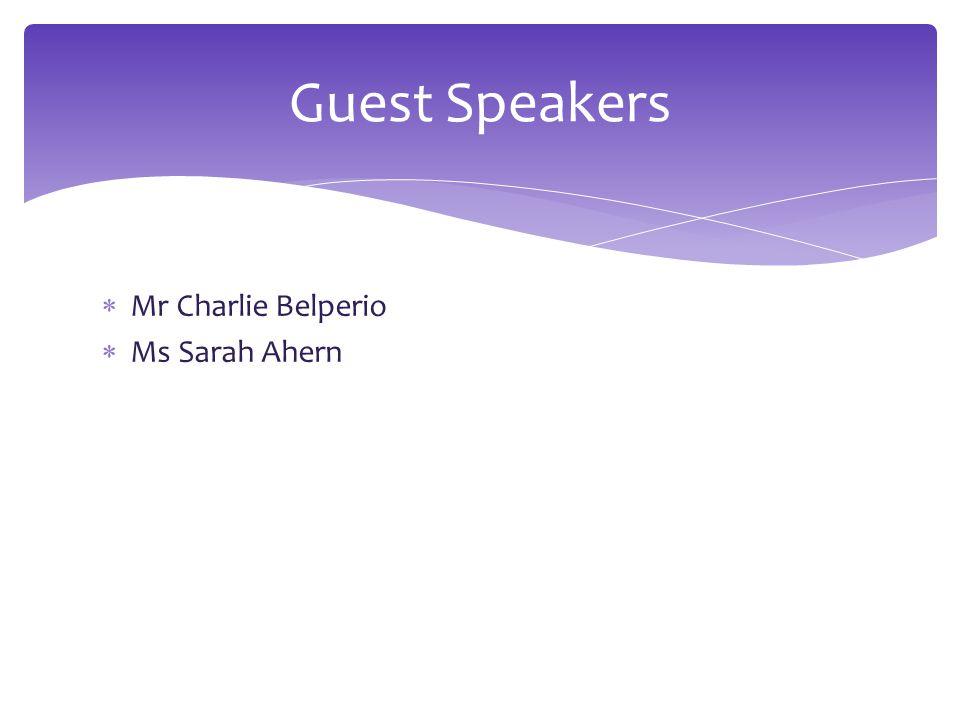  Mr Charlie Belperio  Ms Sarah Ahern Guest Speakers