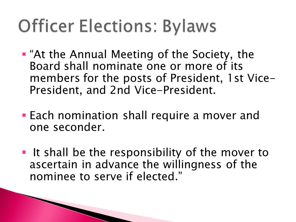  At the Annual Meeting of the Society, the Board shall nominate one or more of its members for the posts of President, 1st Vice- President, and 2nd Vice-President.