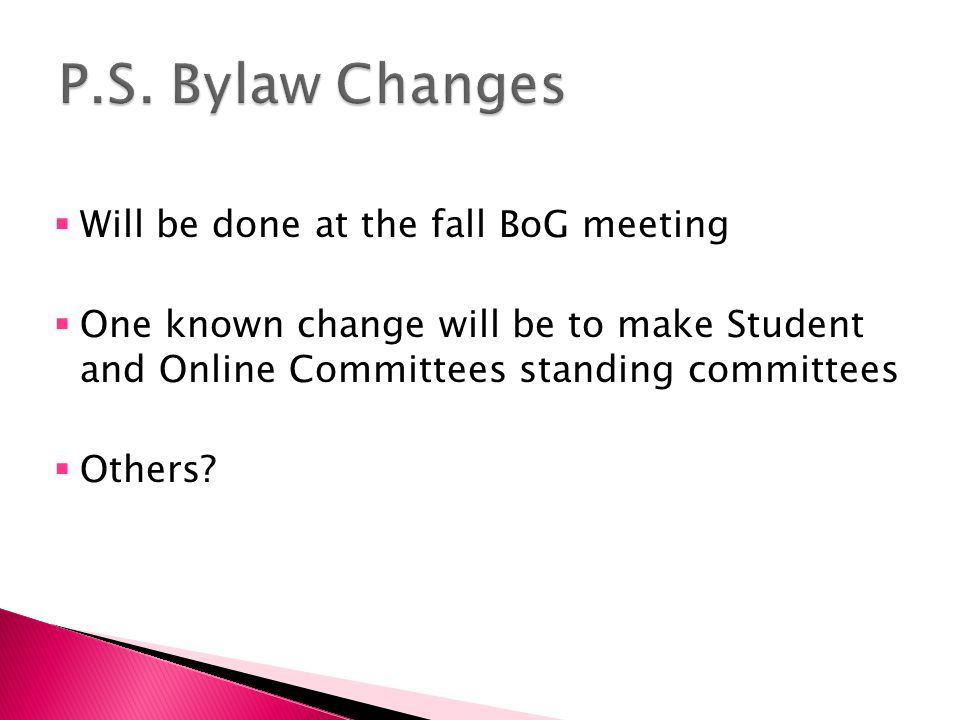  Will be done at the fall BoG meeting  One known change will be to make Student and Online Committees standing committees  Others?