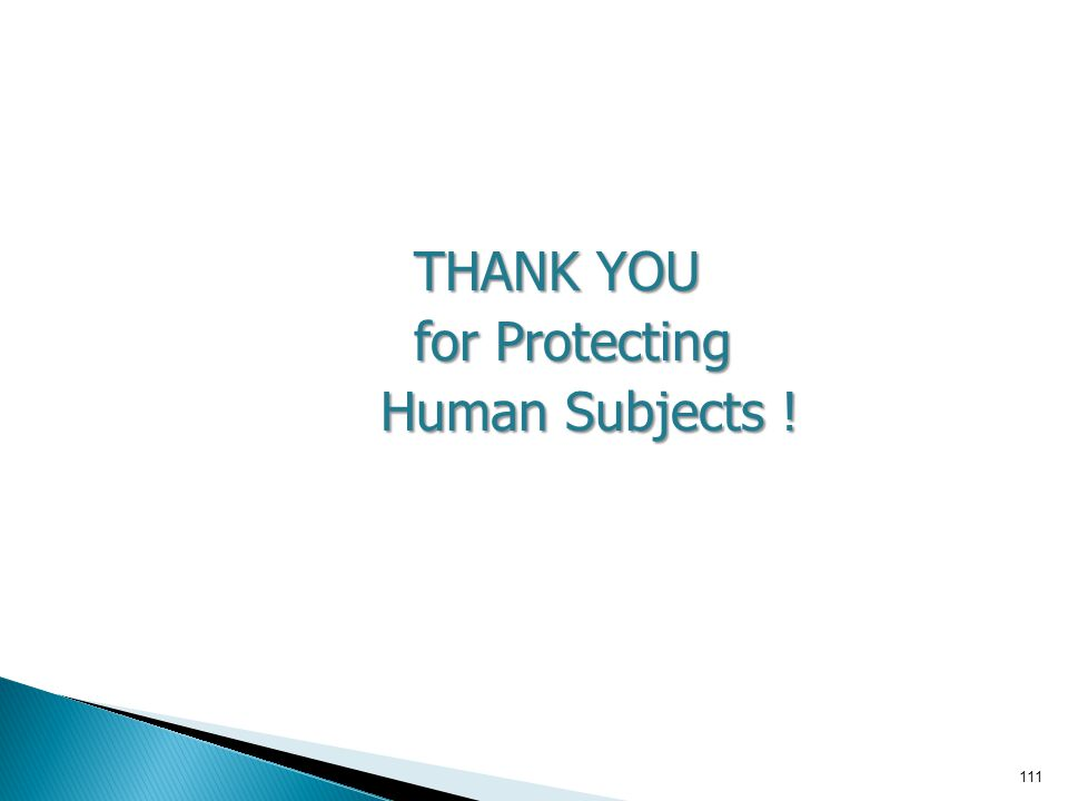 111 THANK YOU for Protecting for Protecting Human Subjects ! Human Subjects !