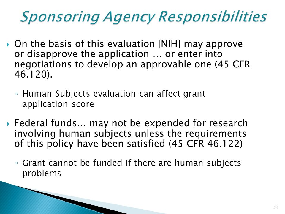 24 Sponsoring Agency Responsibilities  On the basis of this evaluation [NIH] may approve or disapprove the application … or enter into negotiations t