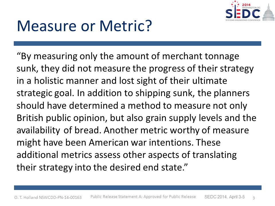 O.T. Holland NSWCDD-PN-14-00163 SEDC 2014, April 3-5 Measure or Metric.