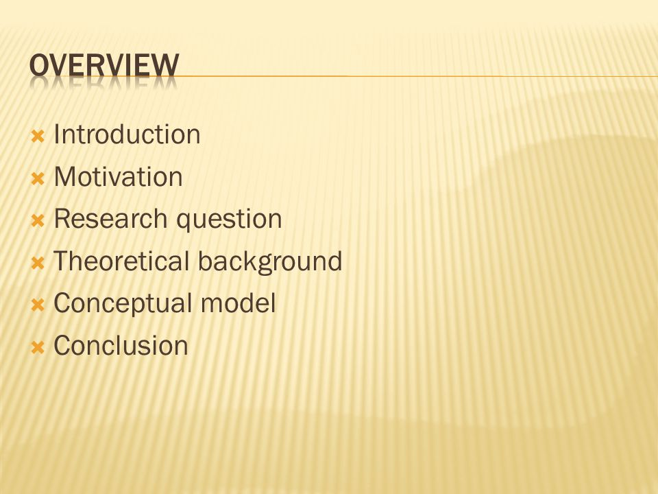  Introduction  Motivation  Research question  Theoretical background  Conceptual model  Conclusion