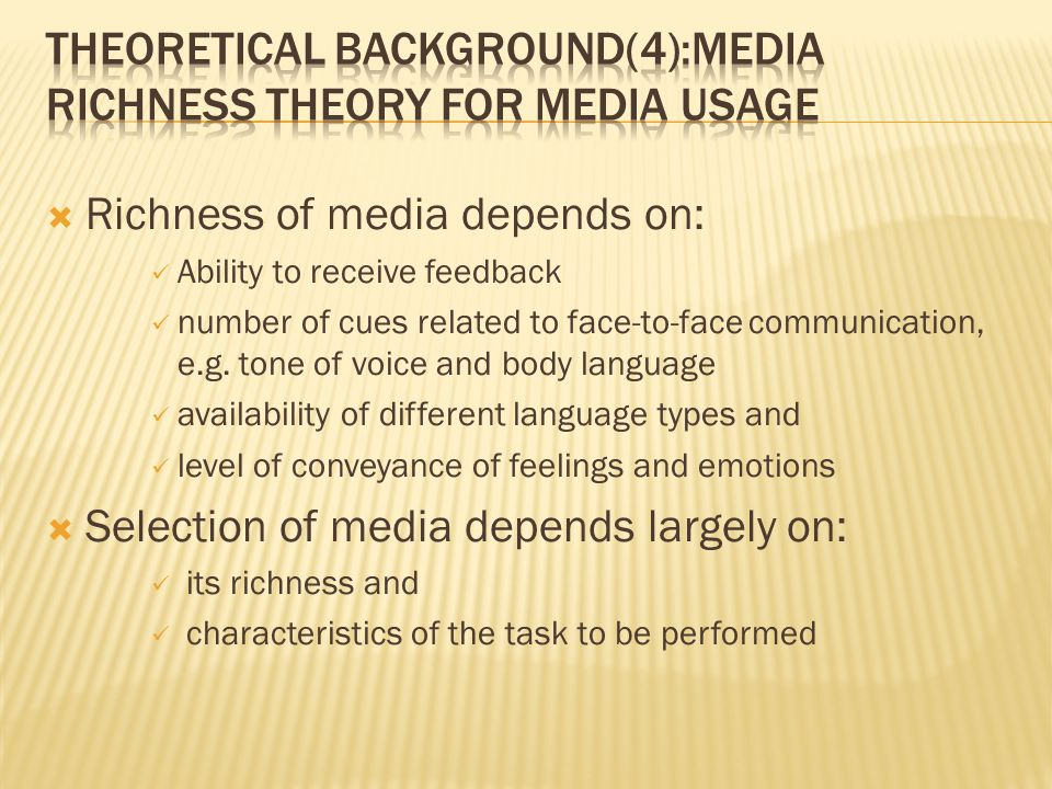  Richness of media depends on: Ability to receive feedback number of cues related to face-to-face communication, e.g.