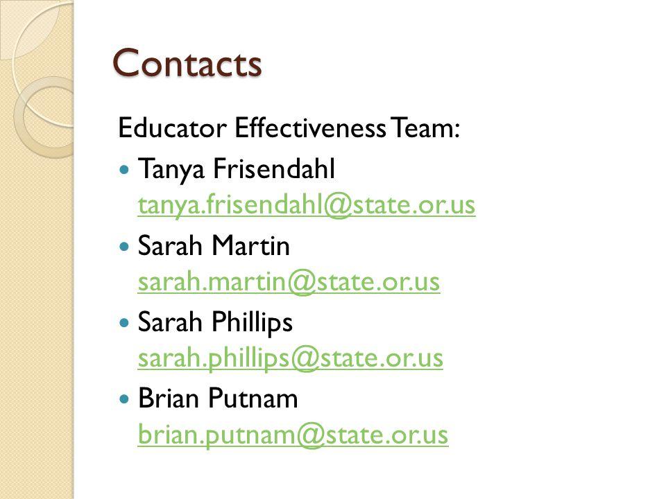 Contacts Educator Effectiveness Team: Tanya Frisendahl tanya.frisendahl@state.or.us tanya.frisendahl@state.or.us Sarah Martin sarah.martin@state.or.us sarah.martin@state.or.us Sarah Phillips sarah.phillips@state.or.us sarah.phillips@state.or.us Brian Putnam brian.putnam@state.or.us brian.putnam@state.or.us
