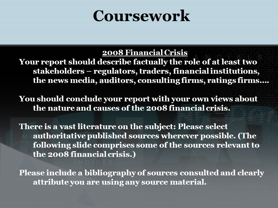 2008 Financial Crisis Your report should describe factually the role of at least two stakeholders – regulators, traders, financial institutions, the news media, auditors, consulting firms, ratings firms….