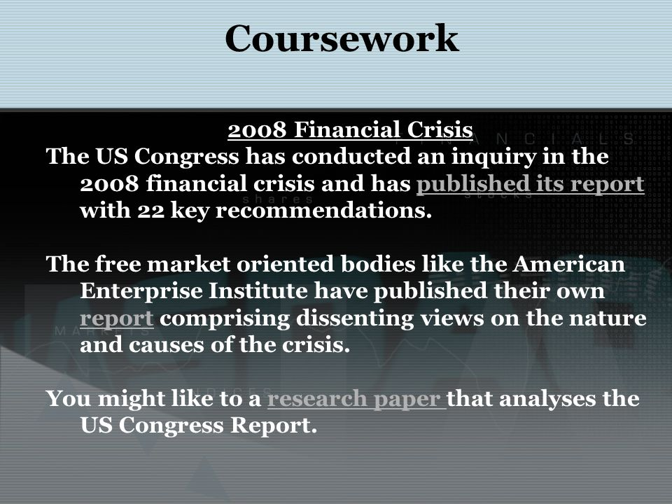 2008 Financial Crisis The US Congress has conducted an inquiry in the 2008 financial crisis and has published its report with 22 key recommendations.published its report The free market oriented bodies like the American Enterprise Institute have published their own report comprising dissenting views on the nature and causes of the crisis.