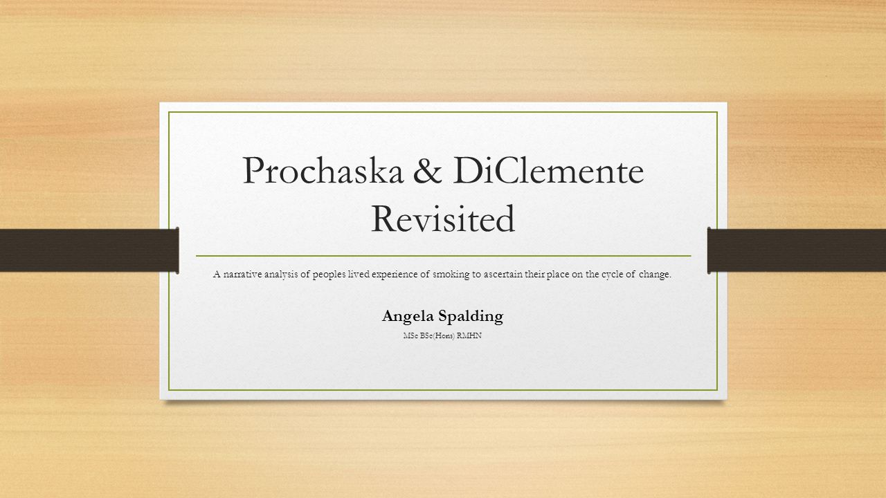 . Prochaska & DiClemente Stages of Change Model Angela Spalding March 20152