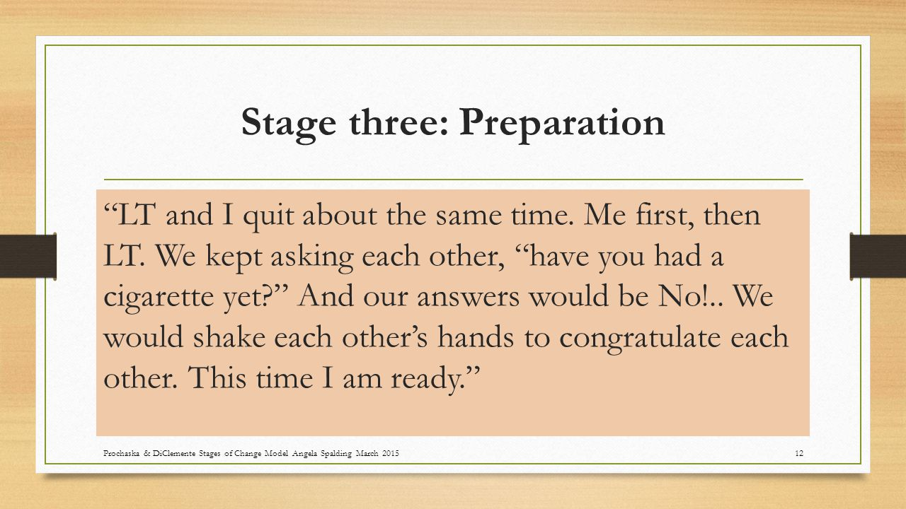 Stage three: Preparation LT and I quit about the same time.