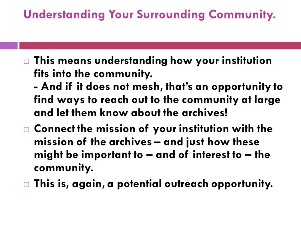 Understanding Your Surrounding Community.  This means understanding how your institution fits into the community. - And if it does not mesh, that's a