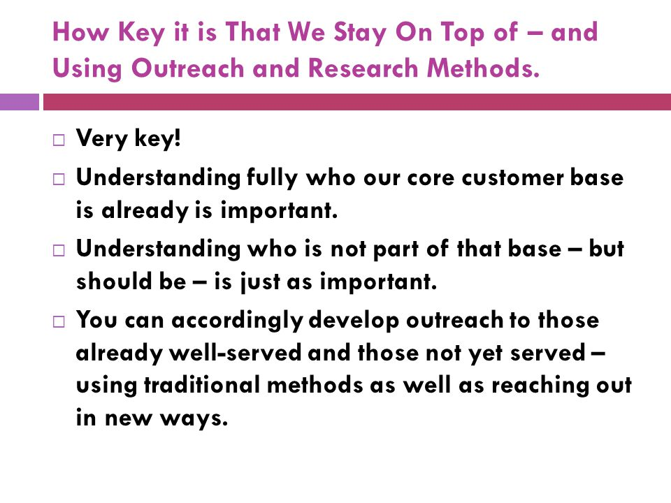 How Key it is That We Stay On Top of – and Using Outreach and Research Methods.