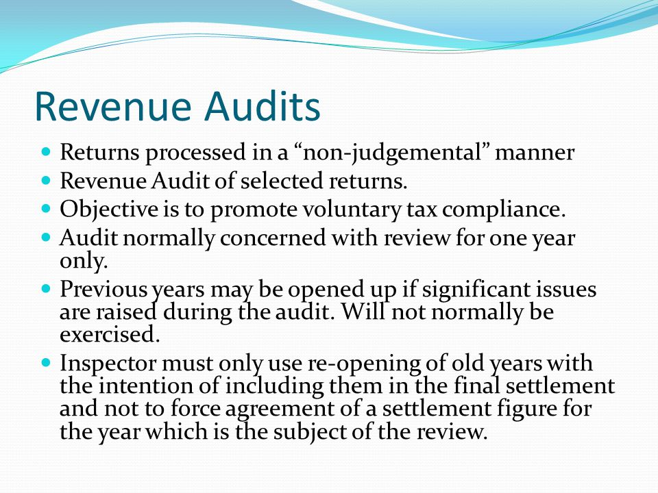 Revenue Audits Returns processed in a non-judgemental manner Revenue Audit of selected returns.