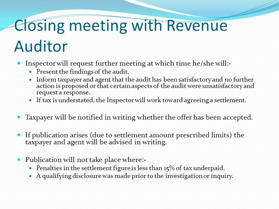 Closing meeting with Revenue Auditor Inspector will request further meeting at which time he/she will:- Present the findings of the audit.