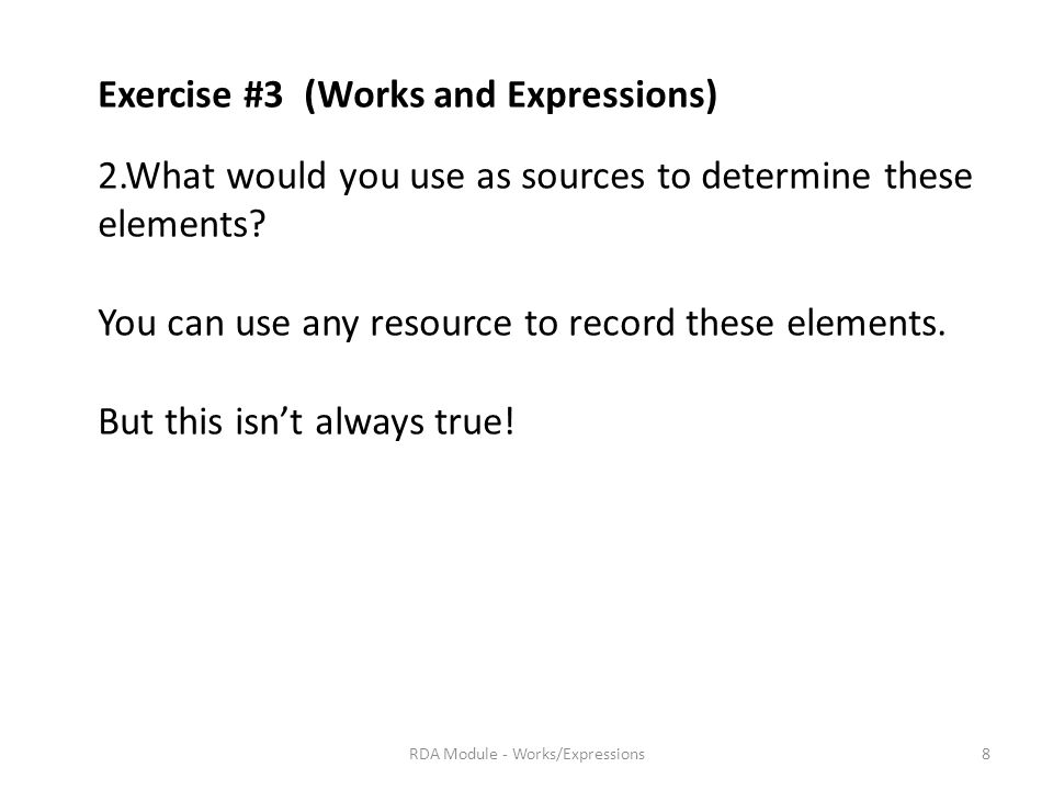 Exercise #3 (Works and Expressions) 2.What would you use as sources to determine these elements.