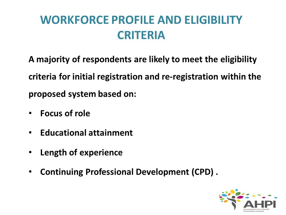 BARRIERS TO DEVELOPING A REGISTRATION SYSTEM Diversity of the workforce linked to potential difficulties in agreeing eligibility criteria/lack of cohesion/identity Apathy among practitioners Lack of recognition of/support for registration by employers The cost of registration fees/time need to apply for registered/CPD Concerns about how practitioners' experience will be recognised A lack of knowledge and fear of the proposed system Difficulties in finding impartial assessors The fact that the system is not mandatory The current policy context and uncertainty about the position of Health Promotion.