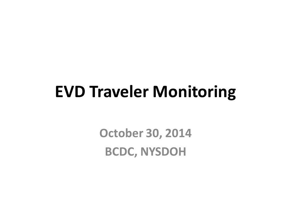 EVD Traveler Monitoring October 30, 2014 BCDC, NYSDOH