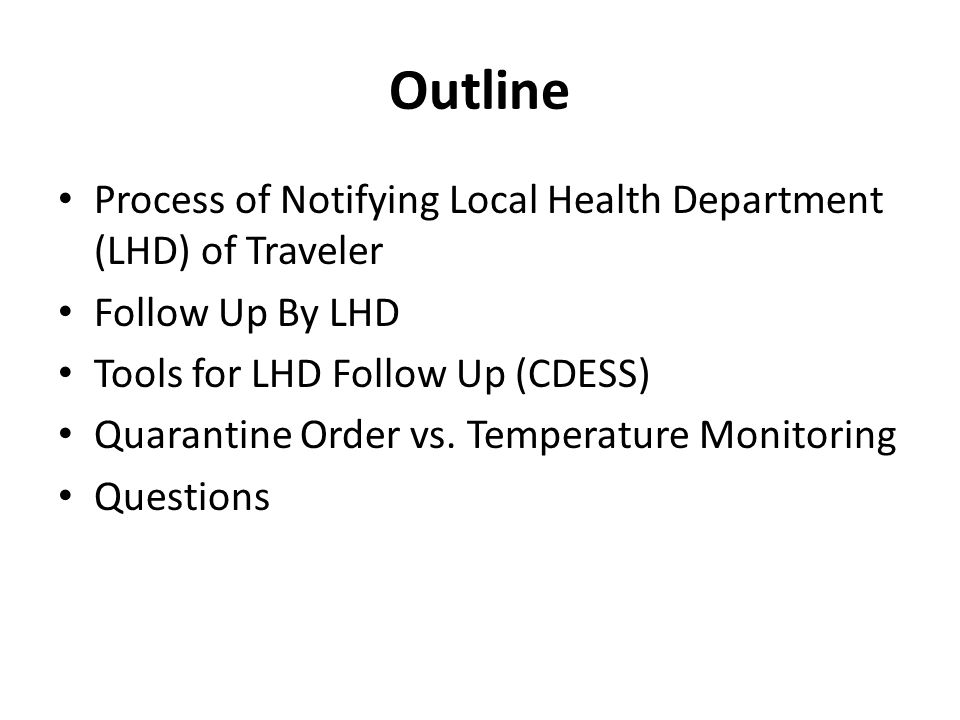 Process of Notifying LHDs of Traveler BCDC receives flight manifests BCDC enters traveler into CDESS to generate a CDESS serial number – Viral Hemorrhagic Fever, EVD Traveler Monitoring 2014 Email/Phone notification to Regional Office/LHDs (provide CDESS serial number) LHD follows up and enters information into CDESS