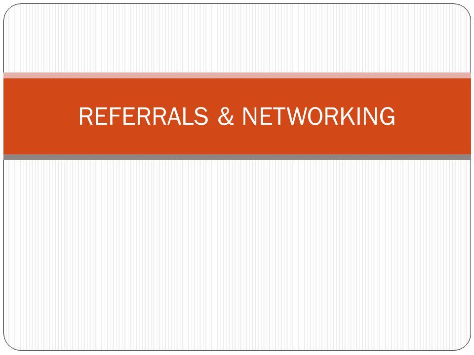 REFERRALS & NETWORKING