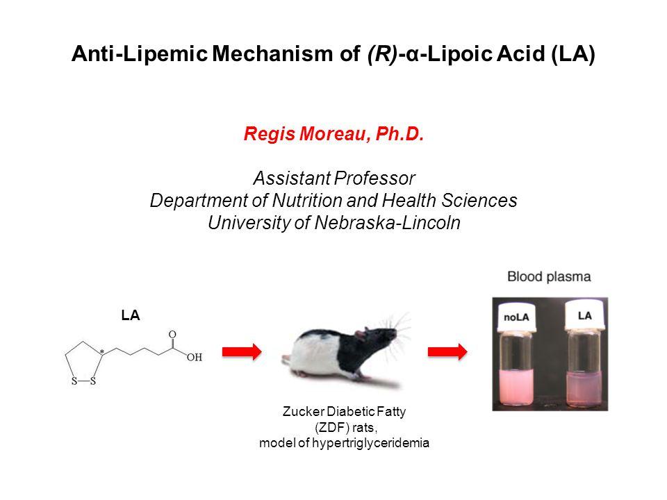 Anti-Lipemic Mechanism of (R)-α-Lipoic Acid (LA) Regis Moreau, Ph.D.