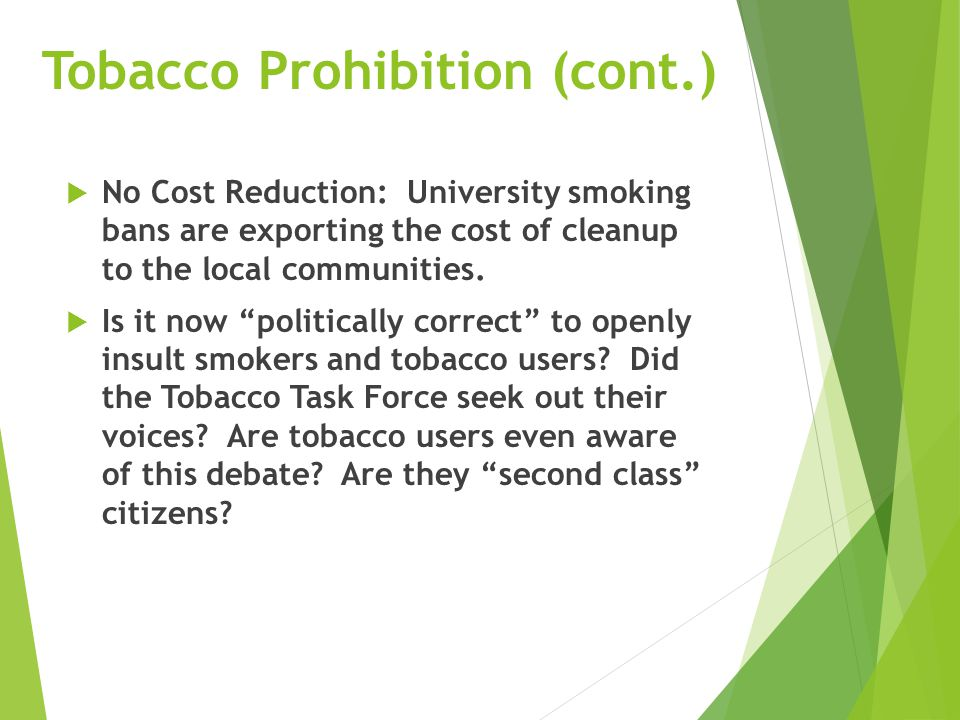 Tobacco Prohibition (cont.)  No Cost Reduction: University smoking bans are exporting the cost of cleanup to the local communities.