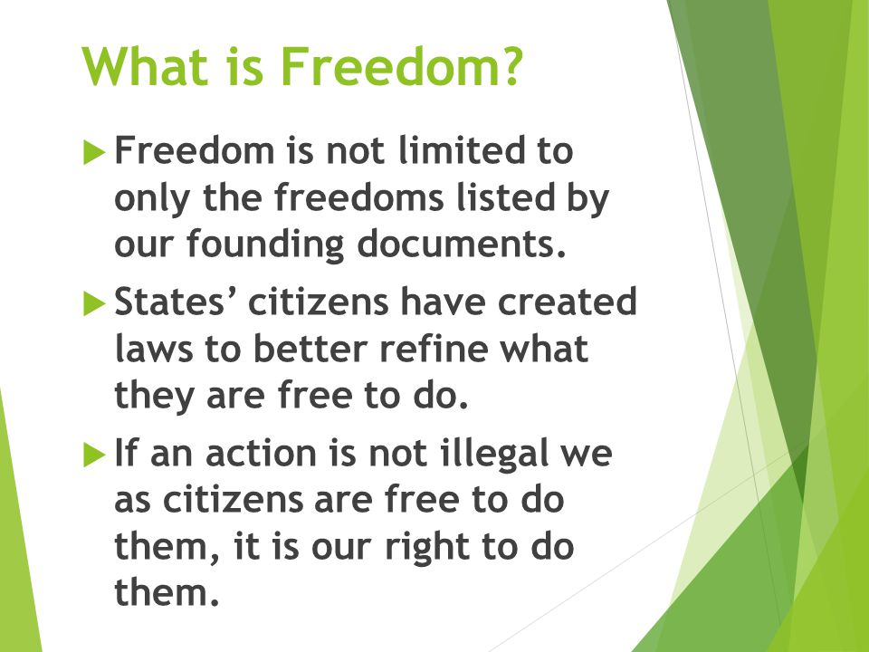 What is Freedom.  Freedom is not limited to only the freedoms listed by our founding documents.