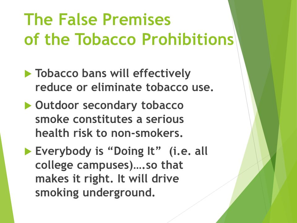 The False Premises of the Tobacco Prohibitions (cont.)  Parallels the failed war on drugs that has led to the highest incarceration rate in the world (2.4 million).