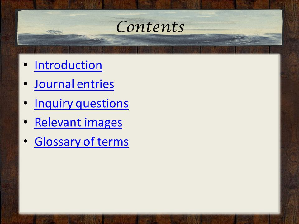 Contents Introduction Journal entries Inquiry questions Relevant images Glossary of terms Introduction Journal entries Inquiry questions Relevant imag