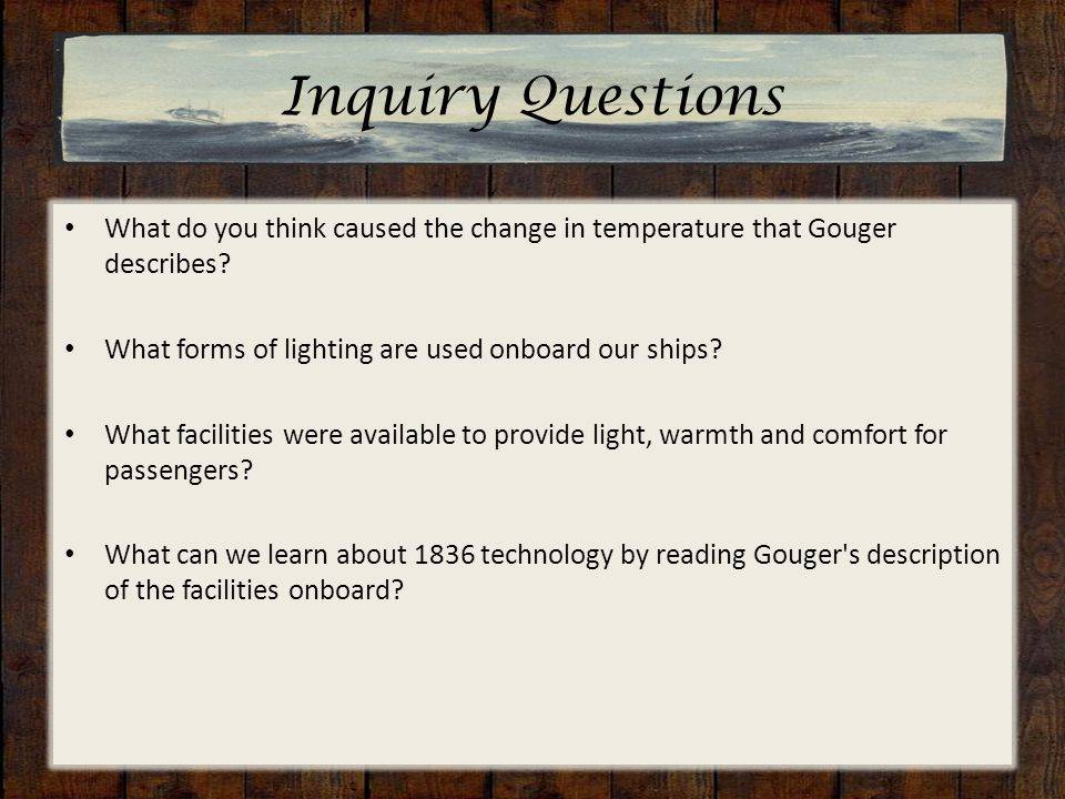 Inquiry Questions What do you think caused the change in temperature that Gouger describes.