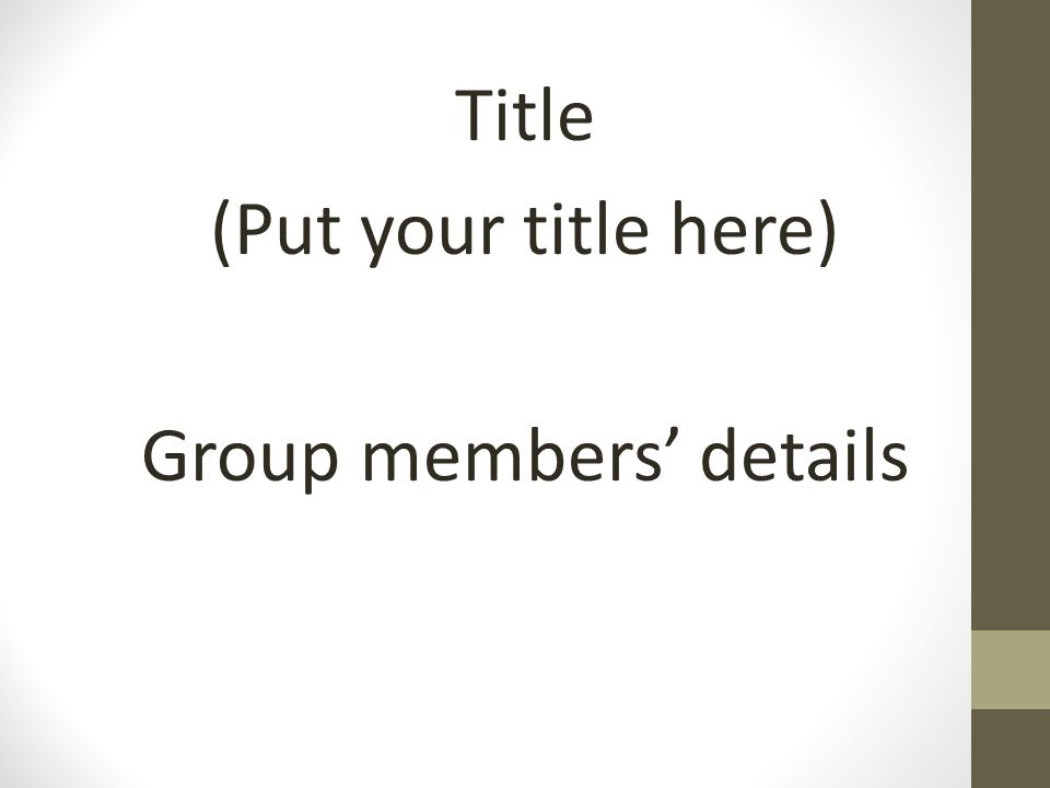 Title (Put your title here) Group members' details