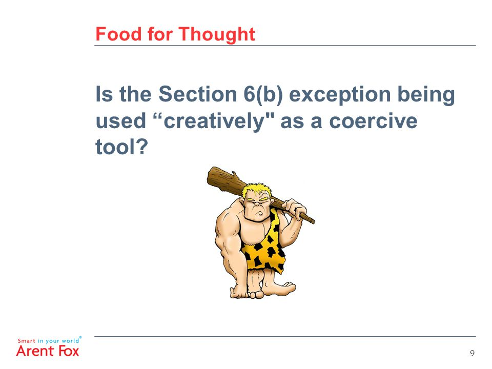 Food for Thought Is the Section 6(b) exception being used creatively as a coercive tool 9