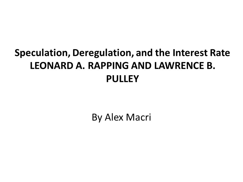 Speculation, Deregulation, and the Interest Rate LEONARD A.