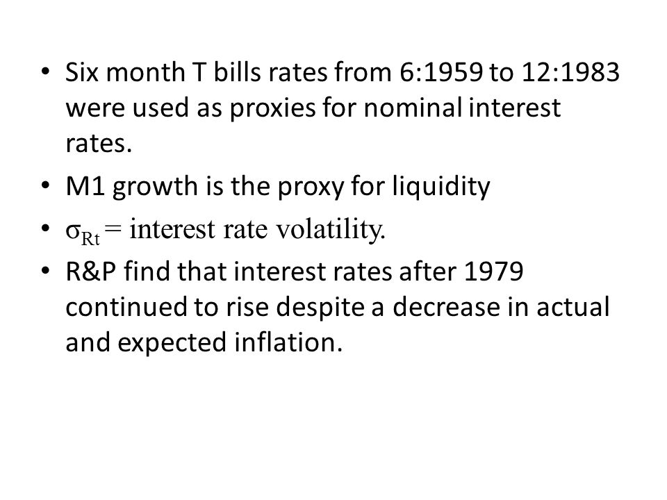 Six month T bills rates from 6:1959 to 12:1983 were used as proxies for nominal interest rates.