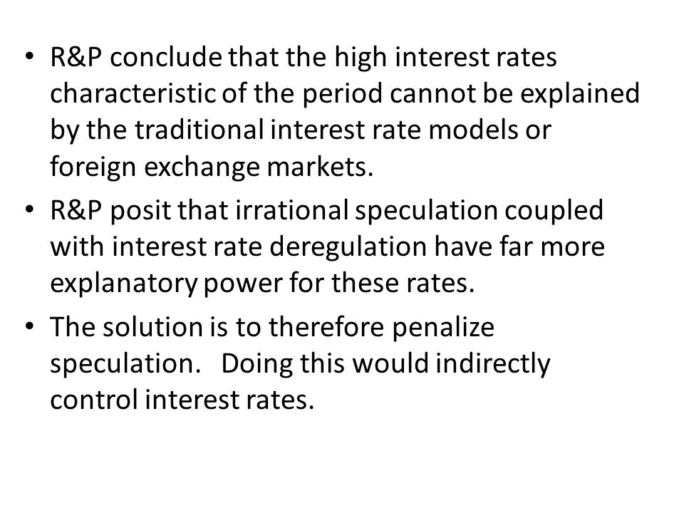 R&P conclude that the high interest rates characteristic of the period cannot be explained by the traditional interest rate models or foreign exchange markets.