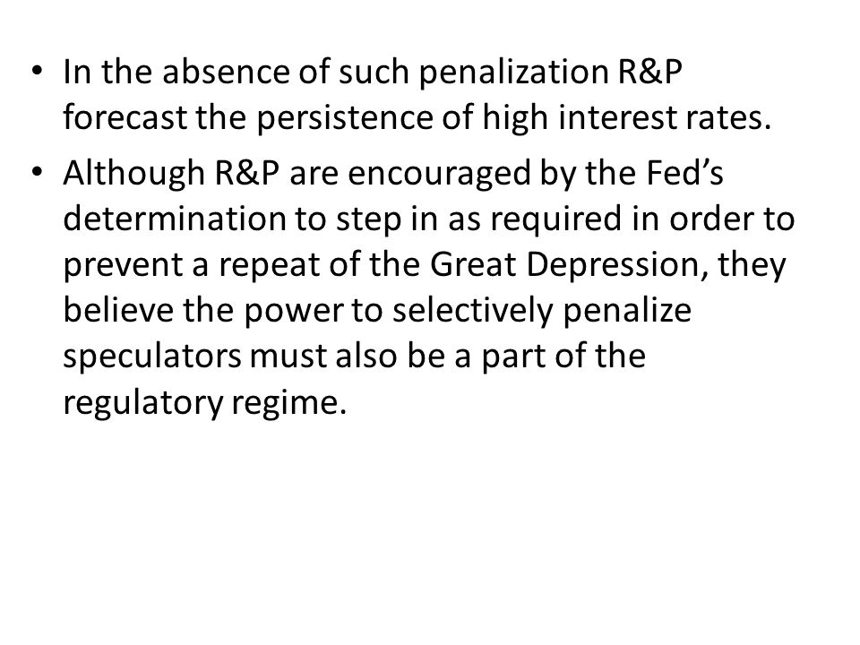 In the absence of such penalization R&P forecast the persistence of high interest rates.