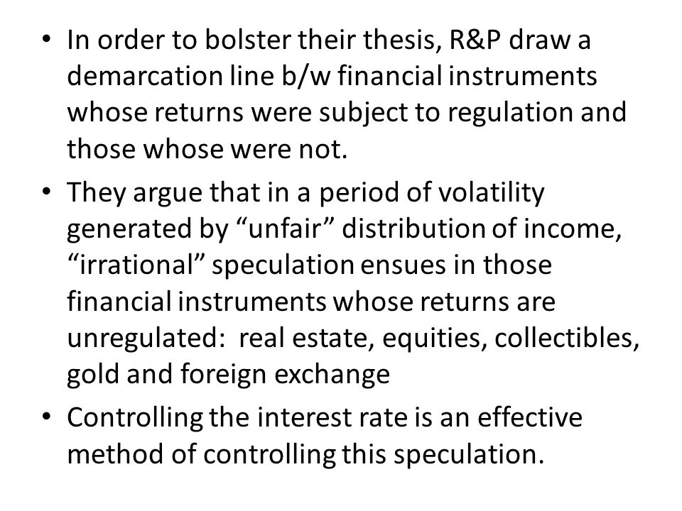 In order to bolster their thesis, R&P draw a demarcation line b/w financial instruments whose returns were subject to regulation and those whose were not.