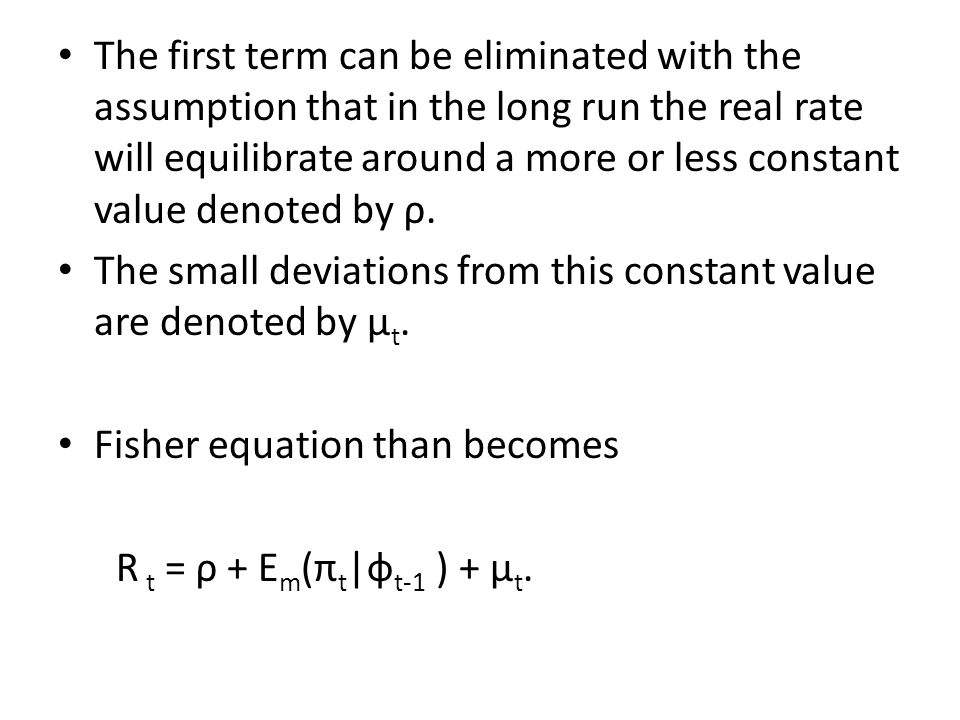 The first term can be eliminated with the assumption that in the long run the real rate will equilibrate around a more or less constant value denoted by ρ.