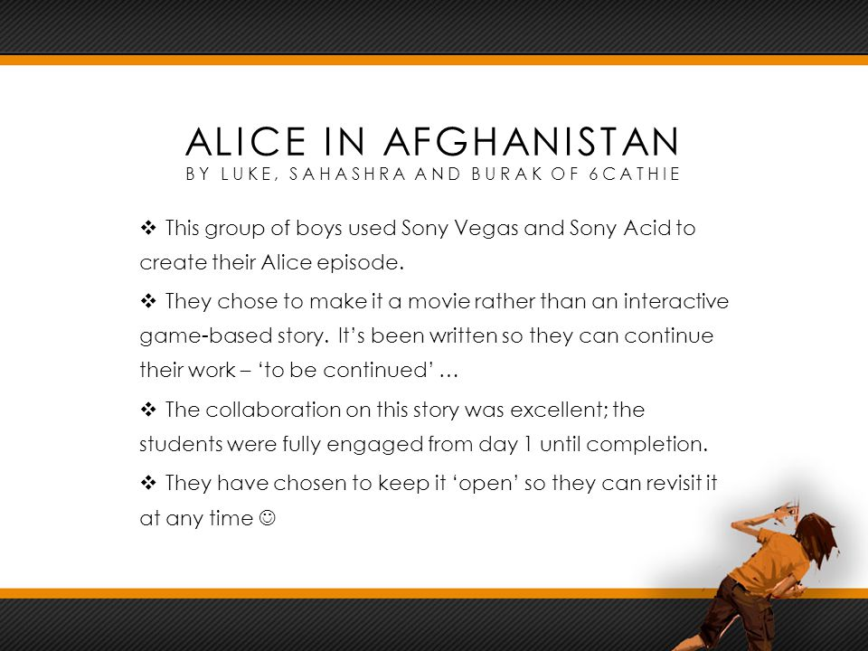 ALICE IN AFGHANISTAN BY LUKE, SAHASHRA AND BURAK OF 6CATHIE  This group of boys used Sony Vegas and Sony Acid to create their Alice episode.