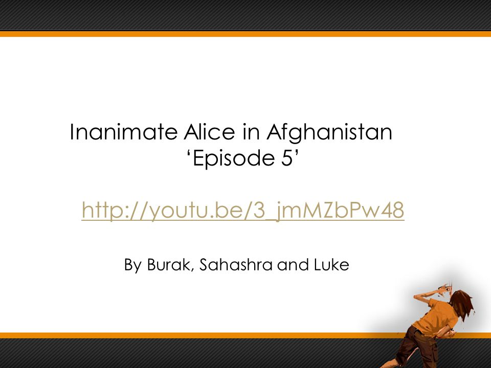 Inanimate Alice in Afghanistan 'Episode 5' http://youtu.be/3_jmMZbPw48 By Burak, Sahashra and Luke