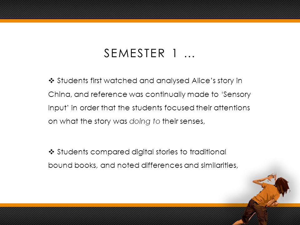 SEMESTER 1 …  Students first watched and analysed Alice's story in China, and reference was continually made to 'Sensory Input' in order that the stu