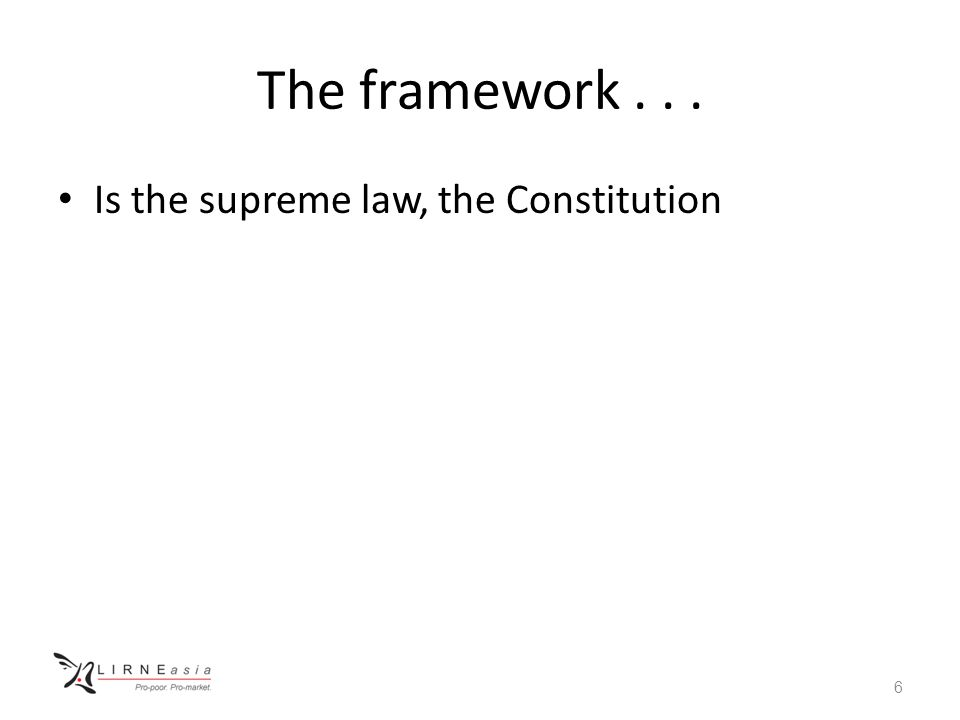 The framework... Is the supreme law, the Constitution 6