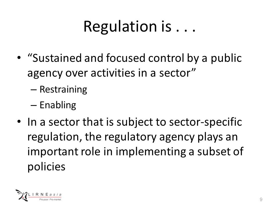 "Regulation is... ""Sustained and focused control by a public agency over activities in a sector"" – Restraining – Enabling In a sector that is subject t"