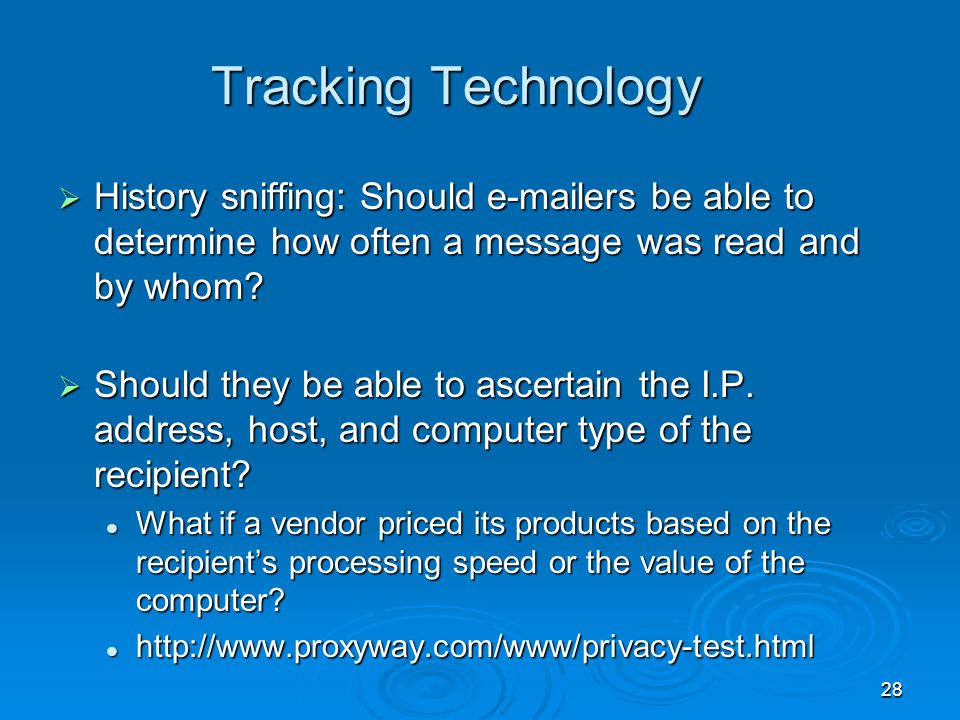 28 Tracking Technology  History sniffing: Should e-mailers be able to determine how often a message was read and by whom?  Should they be able to as