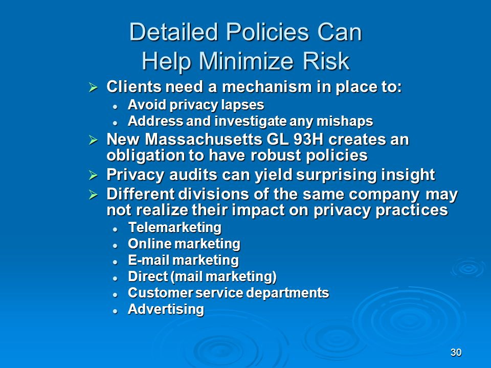 30 Detailed Policies Can Help Minimize Risk  Clients need a mechanism in place to: Avoid privacy lapses Avoid privacy lapses Address and investigate