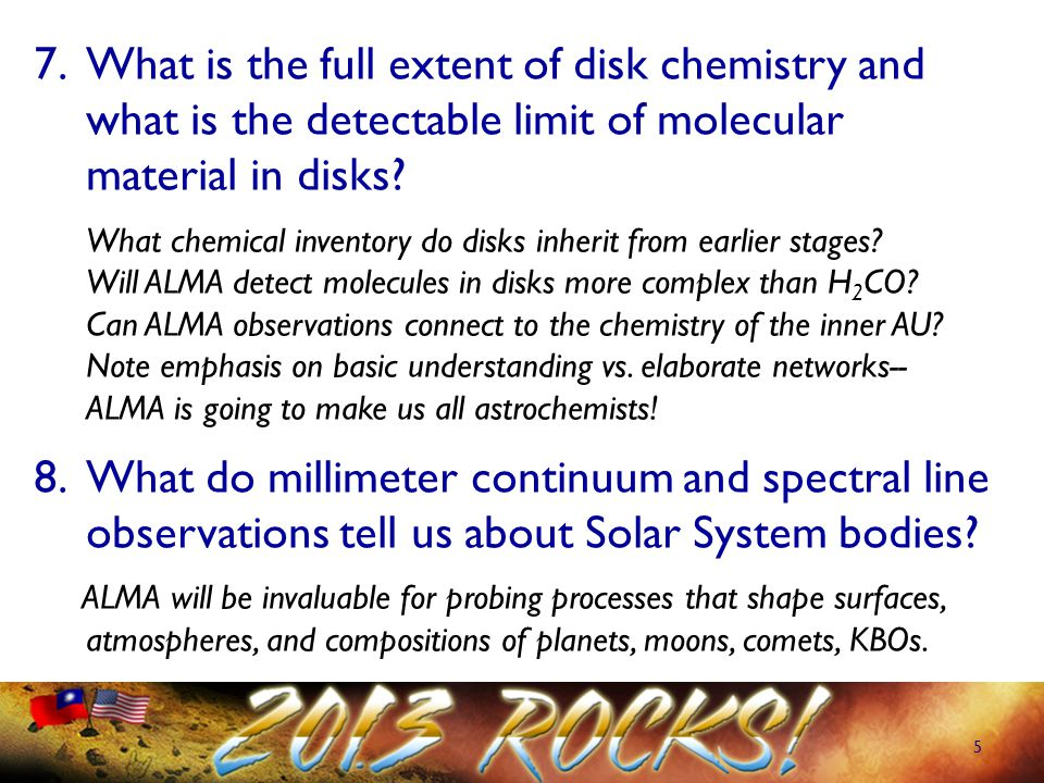 5 7.What is the full extent of disk chemistry and what is the detectable limit of molecular material in disks.